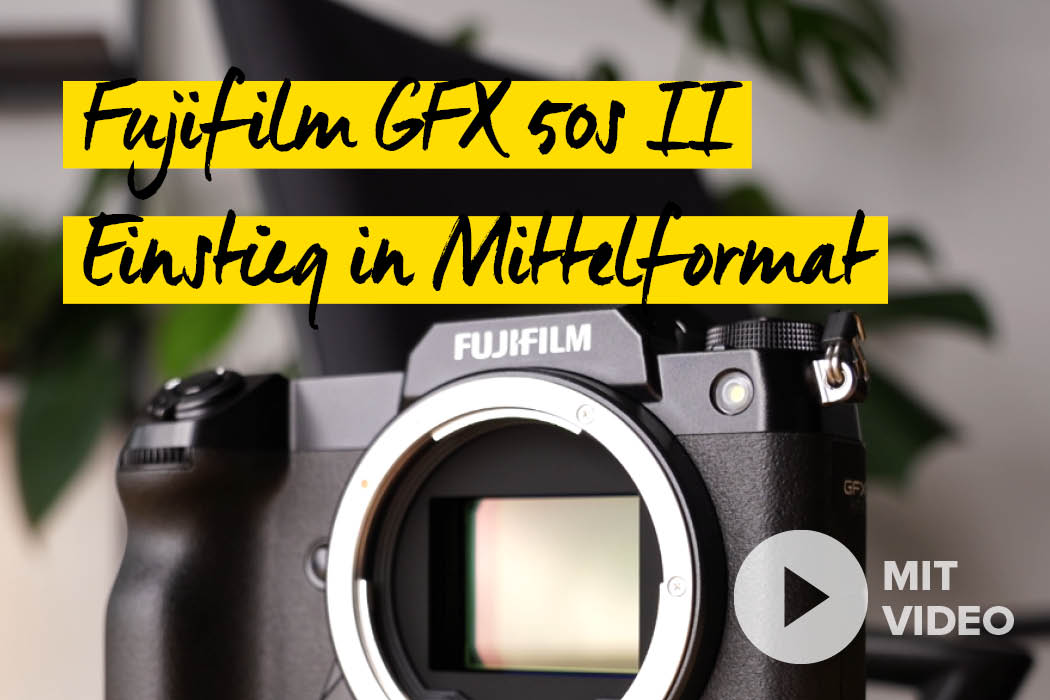 Fujifilm GFX 50s II - Zeit für Mittelformat
